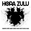 Hora Zulu - Siempre so&ntilde;&eacute; saber sobre nadie nego nunca nada