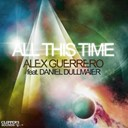 Alex Guerrero - All this time (feat. daniel dullmaier)
