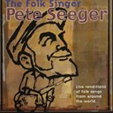 Pete Seeger - The folk singer (live renditions of folk songs from around the world)