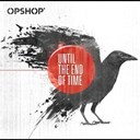 Opshop - Until the end of time